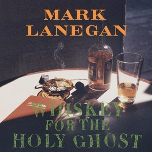 LANEGAN, MARK - WHISKEY FOR THE HOLY GHOST 5931