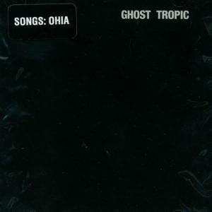 SONGS:OHIA - GHOST TROPIC 11710