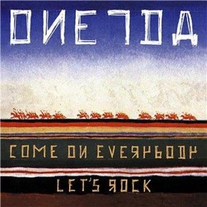 ONEIDA - COME ON EVERYBODY LET'S ROCK 11715