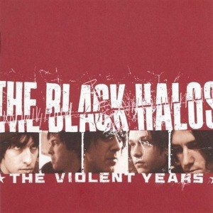 BLACK HALOS - THE VIOLENT YEARS 12828