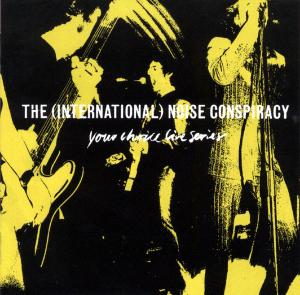 INTERNATIONAL NOISE CONSPIRACY - YOUR CHOICE LIVE SERIES 14723