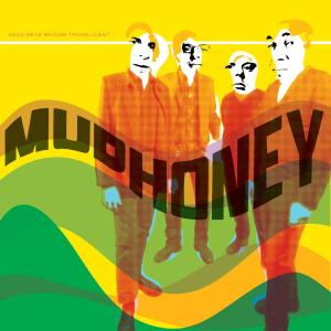 MUDHONEY - SINCE WE'VE BECOME TRANSLUCENT 16791