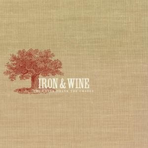IRON AND WINE - THE CREEK DRANK THE CRADLE 17846