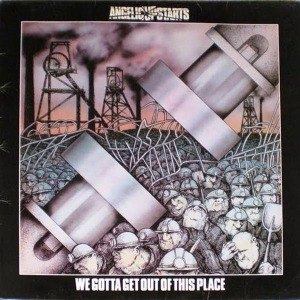 ANGELIC UPSTARTS - WE GOTTA GET OUT OF THIS PLACE 18853