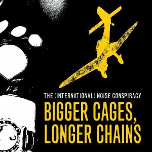 INTERNATIONAL NOISE CONSPIRACY - BIGGER CAGES, LONGER CHAINS 19154