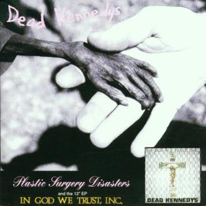 DEAD KENNEDYS - PLASTIC SURGERY DISASTERS|IN GOD WE 20845