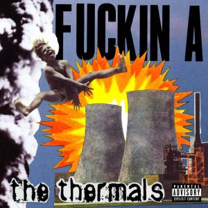 THERMALS, THE - FUCKIN A 21917