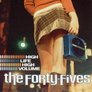 FORTY-FIVES - HIGH LIFE HIGH VOLUME 22807