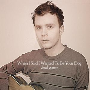 LEKMAN, JENS - WHEN I SAID I WANTED TO BE YOUR DOG 23425