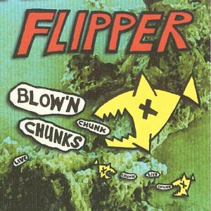 FLIPPER - BLOW'N CHUNKS 25559