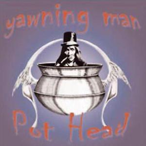YAWNING MAN - POT HEAD 25777