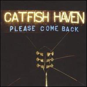 CATFISH HAVEN - PLEASE COME BACK 27301