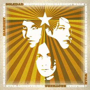 SOLEDAD BROTHERS - THE HARDEST WALK 27482