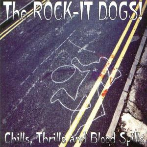 ROCK-IT DOGS! - CHILLS, THRILLS AND BLOOD SPILLS 27490