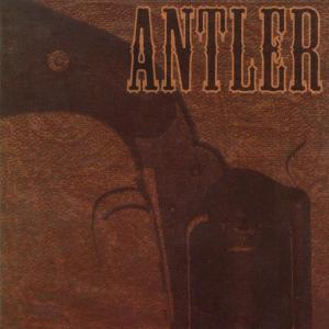 ANTLER - NOTHING THAT A BULLET COULDN'T CURE 27814