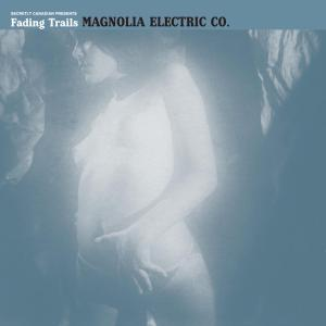 MAGNOLIA ELECTRIC CO. - FADING TRAILS 28721