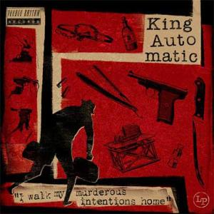 KING AUTOMATIC - I WALK MY MURDEROUS INTENTIONS HOME 29991