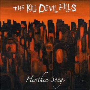 KILL DEVIL HILLS - HEATHEN SONGS 30096