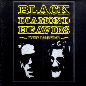 BLACK DIAMOND HEAVIES - EVERY DAMN TIME 30235