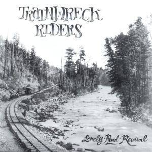 TRAINWRECK RIDERS - LONELY ROAD REVIVAL 30301