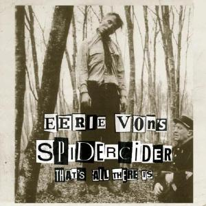 EERIE VON'S SPIDERCIDER - THAT'S ALL THERE IS 31814