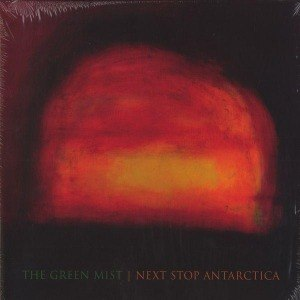 GREEN MIST, THE - NEXT STOP ANTARCTICA 32785