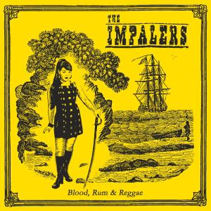 IMPALERS, THE - BLOOD, RUM & REGGAE 32810