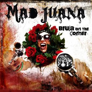 MAD JUANA - BRUJA ON THE CORNER 35125