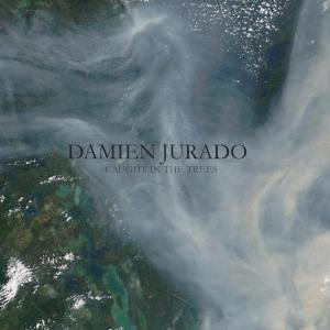 JURADO, DAMIEN - CAUGHT IN THE TREES 35451