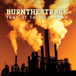BURN THE 8 TRACK - FEAR OF FALLING SKIES 35904