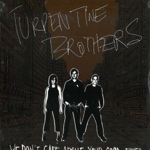 TURPENTINE BROTHERS - WE DON'T CARE ABOUT YOUR 37002