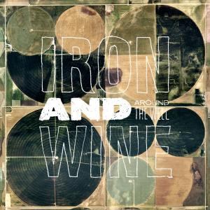 IRON AND WINE - AROUND THE WELL 37883