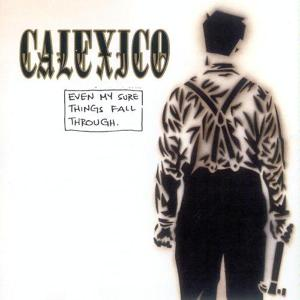 CALEXICO - EVEN MY SURE THINGS FALL THROUGH 40038