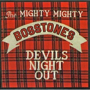 MIGHTY MIGHTY BOSSTONES - DEVILS NIGHT OUT 41311