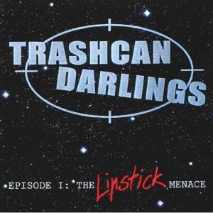 TRASHCAN DARLINGS - EPISODE I: THE LIPSTICK MENACE 42396