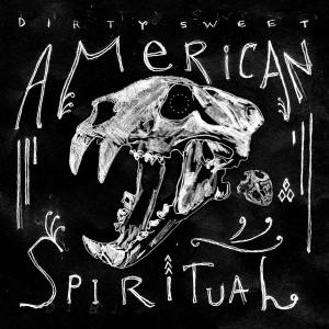 DIRTY SWEET - AMERICAN SPIRITUAL 42947
