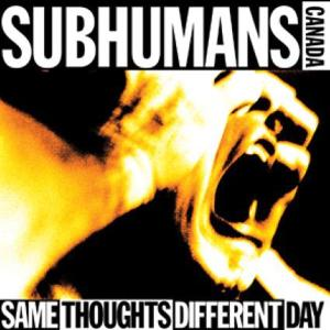 SUBHUMANS - SAME THOUGHTS DIFFERENT DAY 43629