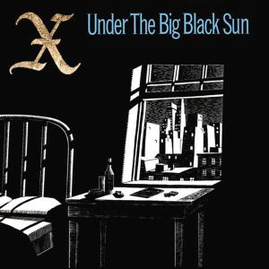 X - UNDER THE BIG BLACK SUN ( 180 GR ) 44972