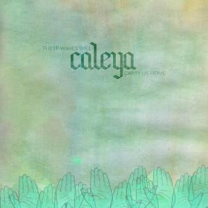 CALEYA - THESE WAVES WILL CARRY US HOME 45052