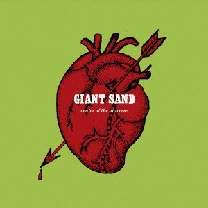 GIANT SAND - CENTER OF THE UNIVERSE (25TH ANNIVE 45532