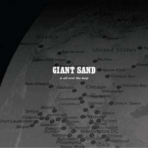 GIANT SAND - IS ALL OVER THE MAP 45555