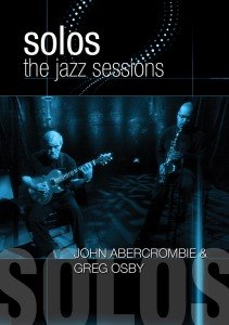 OSBY, GREG & JOHN ABERCROMBIE - SOLOS: THE JAZZ SESSIONS 45880