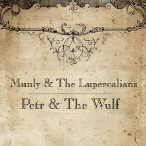 MUNLY & THE LUPERCALIANS - PETR & THE WULF 45919