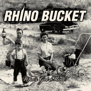 RHINO BUCKET - WHO'S GOT MINE 46896