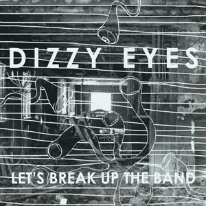 DIZZY EYES - LET'S BREAK UP THE BAND 47225
