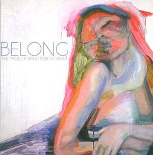 PAINS OF BEING PURE AT HEART, THE - BELONG / I WANNA GO ALL THE WAY 48476