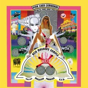 ACID MOTHERS TEMPLE AND THE MELTING PARAISO U.F.O. - PINK LADY LEMONADE - YOU'RE FROM.. 48909