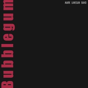 LANEGAN, MARK - BUBBLEGUM 49472