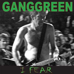 GANG GREEN - I FEAR | THE OTHER PLACE 50806