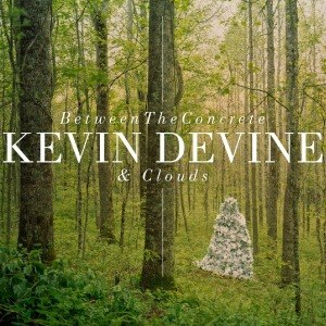 DEVINE, KEVIN - BETWEEN THE CONCRETE AND CLOUDS 50840